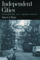Independent Cities: Rethinking U.S.Urban Policy (Hardback)