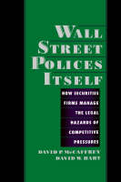 Wall Street Polices Itself: How Securities Firms Manage the Legal Hazards of Competitive Pressures (Hardback)