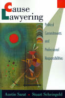 Cause Lawyering: Political Commitments and Professional Responsibilities - Oxford Socio-Legal Studies (Paperback)