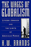The Wages of Globalism: Lyndon Johnson and the Limits of American Power (Paperback)