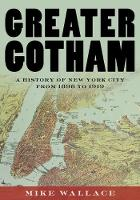 Greater Gotham: A History of New York City from 1898 to 1919 - The History of NYC Series (Hardback)