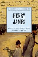 A Historical Guide to Henry James - Historical Guides to American Authors (Hardback)