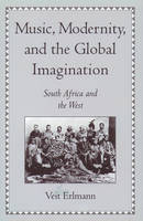 Music, Modernity, and the Global Imagination: South Africa and the West (Hardback)