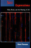 Self Expressions: Mind, Morals, and the Meaning of Life - Philosophy of Mind (Paperback)