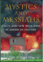 Mystics and Messiahs: Cults and New Religions in American History (Hardback)