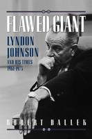 Flawed Giant: Lyndon Johnson and His Times, 1961-1973 (Paperback)