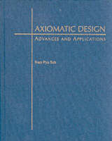 Axiomatic Design: Advances and Applications - MIT-Pappalardo Series in Mechanical Engineering (Hardback)