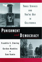 Punishment and Democracy: Three Strikes and You're Out in California - Studies in Crime and Public Policy (Hardback)