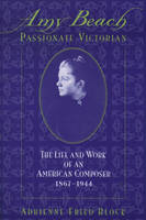 Amy Beach, Passionate Victorian: The Life and Work of an American Composer, 1867-1944 (Paperback)