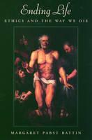 Ending Life: Ethics and the Way We Die (Hardback)