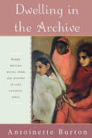 Dwelling in the Archive: Women Writing House, Home, and History in Late Colonial India (Paperback)