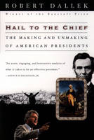 Hail to the Chief: The Making and Unmaking of American Presidents (Paperback)