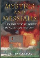 Mystics and Messiahs: Cults and New Religions in American History (Paperback)