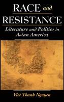 Race and Resistance: Literature and Politics in Asian America (Hardback)