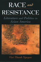 Race and Resistance: Literature and Politics in Asian America - Race and American Culture (Paperback)