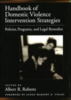 Handbook of Domestic Violence Intervention Strategies: Policies, Programs, and Legal Remedies (Hardback)