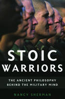 Stoic Warriors: The Ancient Philosophy Behind the Military Mind (Hardback)