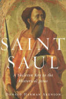 Saint Saul: A Skeleton Key to the Historical Jesus (Paperback)