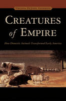 Creatures of Empire: How Domestic Animals Transformed Early America (Hardback)