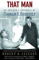 That Man: An Insider's Portrait of Franklin D. Roosevelt (Hardback)