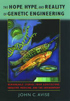 The Hope, Hype, and Reality of Genetic Engineering: Remarkable Stories from Agriculture, Industry, Medicine, and the Environment (Hardback)