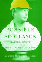 Possible Scotlands: Walter Scott and the Story of Tomorrow (Hardback)