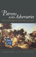 Patrons and Adversaries: Nobles and Villagers in Italian Politics, 1640-1760 (Hardback)