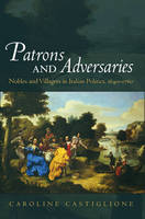 Patrons and Adversaries: Nobles and Villagers in Italian Politics, 1640-1760 (Paperback)