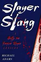 Slayer Slang: A Buffy the Vampire Slayer Lexicon (Paperback)