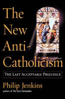 The New Anti-Catholicism: The Last Acceptable Prejudice (Paperback)