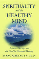 Spirituality and the Healthy Mind: Science, Therapy, and the Need for Personal Meaning (Hardback)