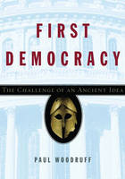 First Democracy: The Challenge of an Ancient Idea (Hardback)