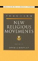Teaching New Religious Movements - AAR Teaching Religious Studies (Hardback)