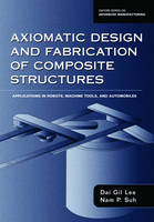 Axiomatic Design and Fabrication of Composite Structures: Applications in Robots, Machine Tools, and Automobiles - Oxford Series on Advanced Manufacturing (Hardback)
