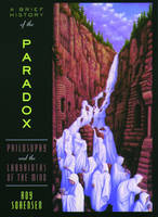 A Brief History of the Paradox: Philosophy and the Labyrinths of the Mind (Paperback)