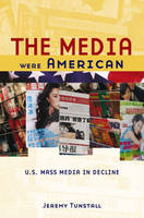 The Media Were American: U.S. Mass Media in Decline (Paperback)