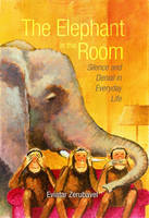 The Elephant in the Room: Silence and Denial in Everyday Life (Hardback)