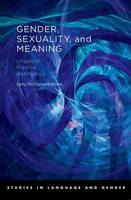 Gender, Sexuality, and Meaning: Linguistic Practice and Politics - Studies in Language and Gender (Hardback)