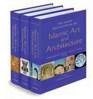 Grove Encyclopedia of Islamic Art & Architecture: Three-Volume Set