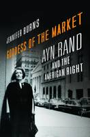 Goddess of the Market: Ayn Rand and the American Right (Hardback)