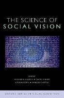 The Science of Social Vision: The Science of Social Vision - Oxford Series in Visual Cognition (Hardback)