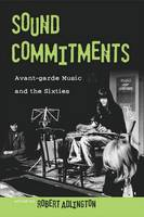 Sound Commitments: Avant-garde Music and the Sixties (Paperback)