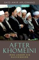 After Khomeini: Iran Under His Successors (Hardback)