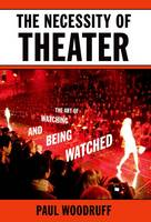 The Necessity of Theater: The Art of Watching and Being Watched (Paperback)