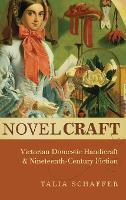 Novel Craft: Victorian Domestic Handicraft and Nineteenth-Century Fiction (Hardback)