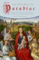 The Flower of Paradise: Marian Devotion and Secular Song in Medieval and Renaissance Music (Hardback)