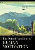 The Oxford Handbook of Human Motivation - Oxford Library of Psychology (Hardback)