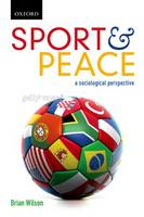Sport and Peace: Sport and Peace: A Sociological Perspective - Sport and Peace (Paperback)