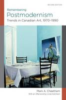 Remembering Postmodernism:: Trends in Canadian Art, 1970-1990 (Paperback)