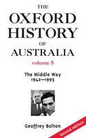 The Oxford History of Australia Volume 5: The Middle Way, 1942-1995 - Oxford History of Australia (Paperback)